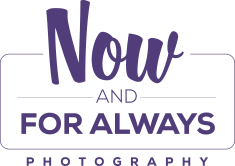 NOW AND FOR ALWAYS PHOTOGRAPHY